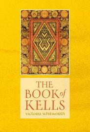 The Book of Kells by Victoria Whitworth