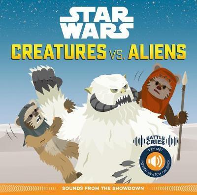 Star Wars Battle Cries: Creatures vs. Aliens by Pablo Hidalgo