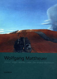 Wolfgang Mattheuer: Evening, Hill, Forests, Love - The Other Mattheuer by Eduard Beaucamp image