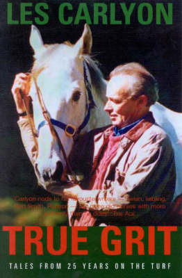 True Grit: Tales from 25 Years on the Turf by L.A. Carlyon image