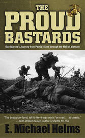 The Proud Bastards: One Marine's Journey from Parris Island Through the Hell of Vietnam by E Michael Helms image