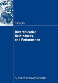 Diversification, Relatedness, and Performance by Frithjof Pils