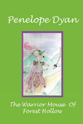 The Warrior Mouse Of Forest Hollow by Penelope Dyan