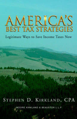 America's Best Tax Stratagies by Stephen D. Kirkland