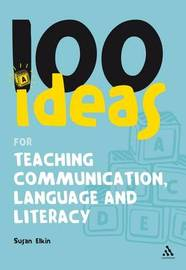 100 Ideas for Teaching Communication, Language and Literacy by Susan Elkin image