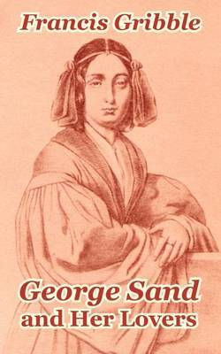 George Sand and Her Lovers by Francis Gribble image