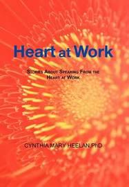 Heart at Work by Cynthia Mary Heelan