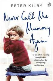 Never Call Me Mummy Again by Peter Kilby