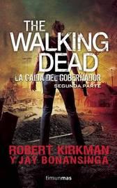 The Walking Dead. La Caada del Gobernador Segunda Parte by Jay Bonansinga