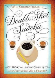 Will Shortz Presents Double Shot Sudoku by Will Shortz