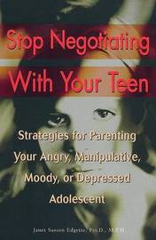 Stop Negotiating with Your Teen by Janet Sasson Edgette