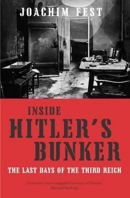 Inside Hitler's Bunker by Joachim E. Fest