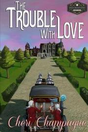 The Trouble with Love by Cheri Champagne image