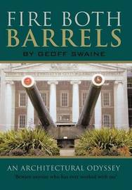 Fire Both Barrels: An Architectural Odyssey by Geoff Swaine