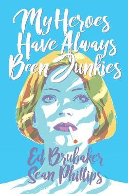 My Heroes Have Always Been Junkies by Ed Brubaker