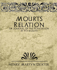 Mourt's Relation or Journal of the Plantation at Plymouth by Martyn Dexter Henry Martyn Dexter