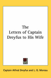 The Letters of Captain Dreyfus to His Wife by Captain Alfred Dreyfus