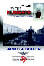 By the Numbers . . .: A World War II Memoir by James J. Cullen image