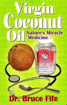 Virgin Coconut Oil: Nature's Miracle Medicine by Bruce Fife image