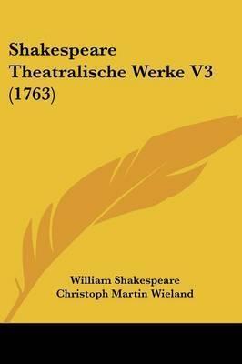 Shakespeare Theatralische Werke V3 (1763) by William Shakespeare