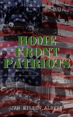Home Front Patriots by Jan Eileen Albers