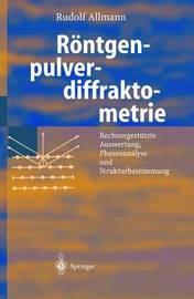 Rontgen-Pulverdiffraktometrie: Rechnergestutzte Auswertung, Phasenanalyse Und Strukturbestimmung by Rudolf Allmann