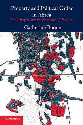 Property and Political Order in Africa by Catherine Boone