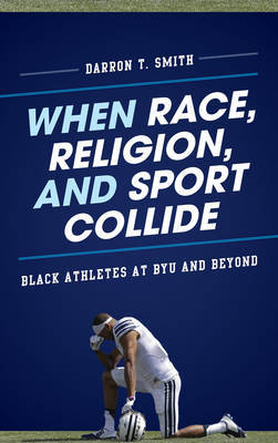 When Race, Religion, and Sport Collide by Darron T. Smith image