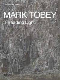 Mark Tobey by Debra Bricker Balken