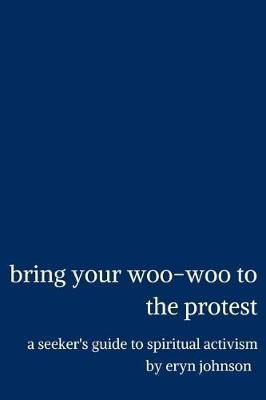 Bring Your Woo-Woo to the Protest by Eryn Johnson image