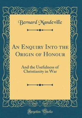 An Enquiry Into the Origin of Honour by Bernard Mandeville