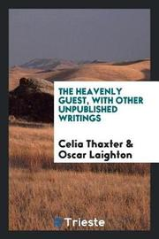 The Heavenly Guest, with Other Unpublished Writings by Celia Thaxter