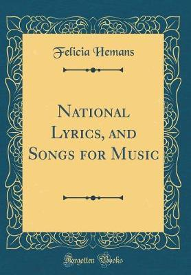 National Lyrics, and Songs for Music (Classic Reprint) by Felicia Hemans