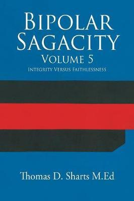 Bipolar Sagacity Volume 5 by Thomas D Sharts M Ed