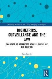 Biometrics, Surveillance and the Law by Sara M. Smyth