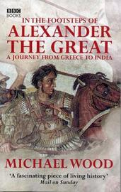 In The Footsteps Of Alexander The Great by Michael Wood image