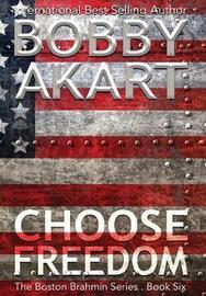 Choose Freedom by Bobby Akart