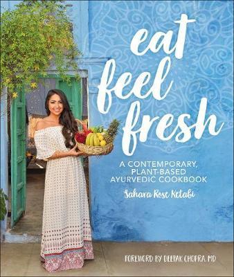 Eat Feel Fresh by Sahara Rose Ketabi