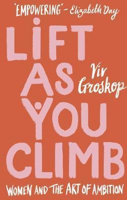 Lift as You Climb by Viv Groskop