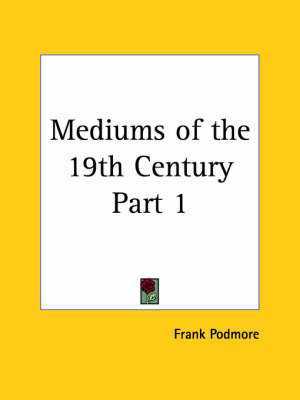 Mediums of the 19th Century Vol. 1 (1902): v. 1 by Frank Podmore image