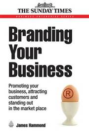 Branding Your Business: Promoting Your Business, Attracting Customers and Standing Out in the Market Place by James Hammond image