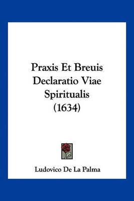 Praxis Et Breuis Declaratio Viae Spiritualis (1634) by Ludovico De La Palma image