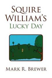 Squire William's Lucky Day by Mark R. Brewer image