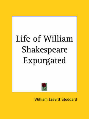 Life of William Shakespeare Expurgated (1910) by William Leavitt Stoddard
