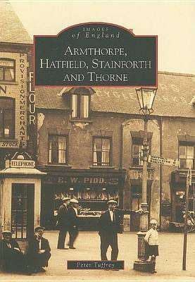Armthorpe, Hatfield, Stainforth and Thorne by Peter Tuffrey