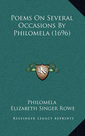 Poems on Several Occasions by Philomela (1696) by Elizabeth Singer Rowe
