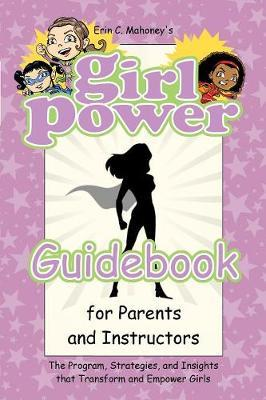 Girl Power Guidebook for Parents and Instructors by Erin C Mahoney