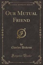 Our Mutual Friend, Vol. 3 (Classic Reprint) by DICKENS