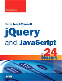 jQuery and JavaScript in 24 Hours by Brad Dayley