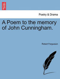 A Poem to the Memory of John Cunningham. by Robert Fergusson